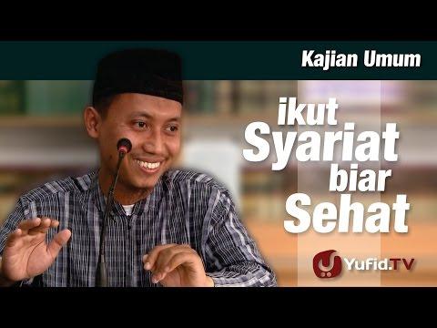 Kajian Islam : Ikut Syariat Biar Sehat - Ustadz Ammi Nur Baits