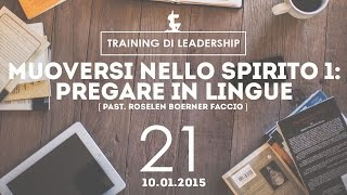 Training Leaders @ Milano | Muoversi nello Spirito1: Pregare in lingue - Past.Roselen | 10.01.2015