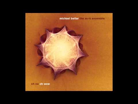 Oh No Oh Wow - Michael Bellar & the AS-IS Ensemble