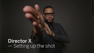 Director X – Setting up the shot