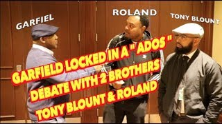 """Garfield Locked In A """" ADOS """" Debate With 2 Brothers Tony Blount & Roland"""