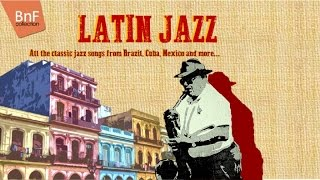 Latin Jazz - All the Classic Jazz Songs from Brazil, Cuba, Mexico and More ...