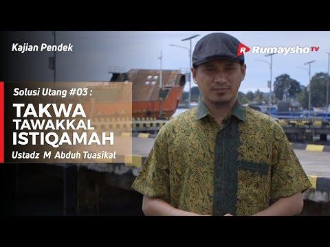 Solusi Utang (03) : Takwa, Tawakkal dan Istiqamah - Ustadz M Abduh Tuasikal