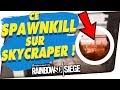 CE SPAWNKILL SUR SKYCRAPER ! 🎓 RAINBOW SIX SIEGE