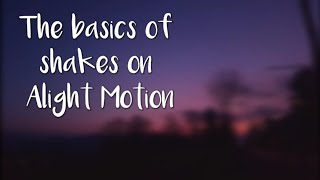 The basics of shakes on Alight Motion // fullxmoon.edits