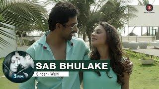 Sab Bhulake Video Song