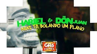 MC Hariel e MC Don Juan - Nois Ta Bolando Um Plano (GR6 Filmes)  DJ Yuri Martins