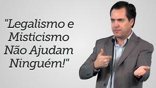 """""""Legalismo e Misticismo Não ajudam Ninguém!"""" - Leandro Lima"""