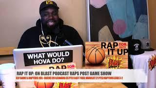 ECF Game 5: Raptors 105 - Bucks 99   RAP IT UP ON BLAST POST GAME SHOW