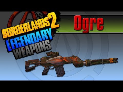 BORDERLANDS 2   *Ogre* Legendary Weapons Guide (TINY TINAS ASSAULT ON DRAGON KEEP DLC)