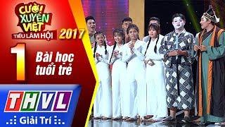 THVL | Cười xuyên Việt – Tiếu lâm hội 2017: Tập 1: Bài học tuổi trẻ
