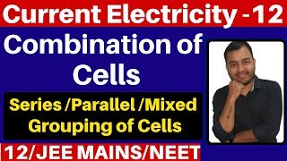 Current Electricity 12 : Combination Of Cells -Series, Parallel and Mixed Grouping of Cells JEE/NEET