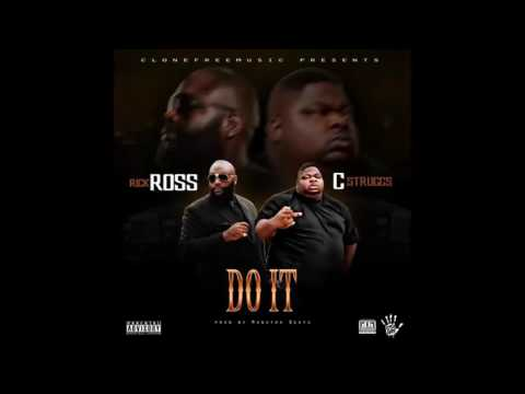 C Struggs x Rick Ross - Do It (Prod by Monstah Beats)