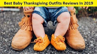 Top 3 Best Baby Thanksgiving Outfits Reviews In 2019