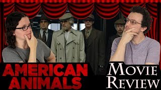 American Animals (2018) -- Movie Review | NO SPOILERS