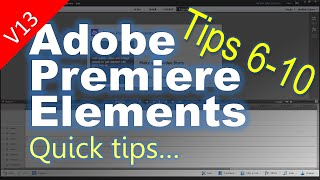 Tips 6-10 for Adobe Premiere Elements Tips