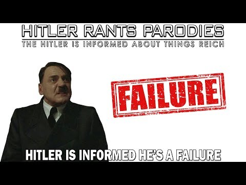 Hitler is informed he's a failure