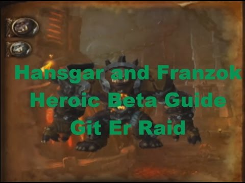 Hans'gar and Franzok Heroic Blackrock Foundry Warlords of Draenor Beta Guide