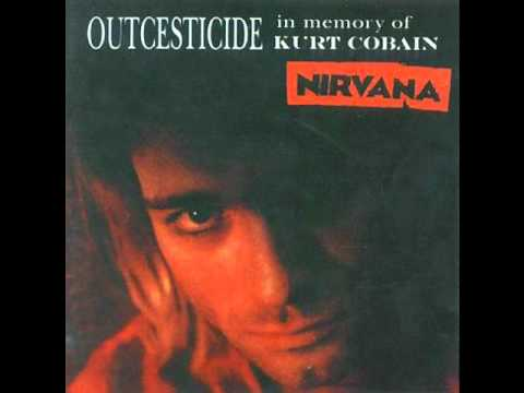 Nirvana Outcesticide-In Memory Of Kurt Cobain Track 1-If You Must