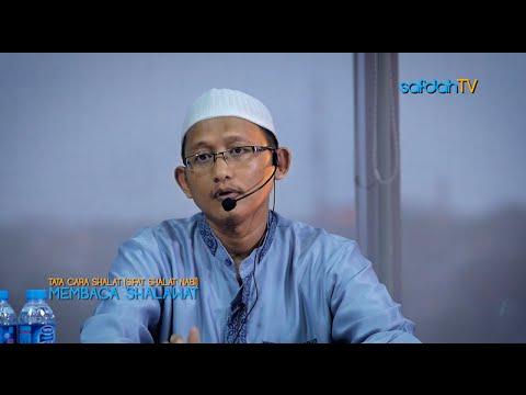 Tata Cara & Sifat Shalat Nabi: Membaca Shalawat - Ustadz Badru Salam, Lc