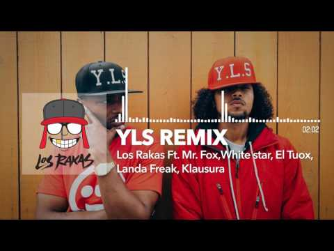 Y.L.S remix - Los Rakas Ft. Mr. Fox, White Star, El Tuox, Landa Freak, Klausura