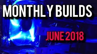 Summer Budget PC Builds! June 2018 [Monthly Builds 9]
