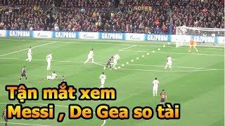 Đỗ Kim Phúc Việt Nam lần đầu xem Messi và De Gea so tài tại Barcelona  tứ kết bóng đá C1