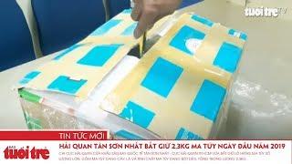 Hải quan Tân Sơn Nhất bắt giữ 2,3kg ma túy ngày đầu năm 2019