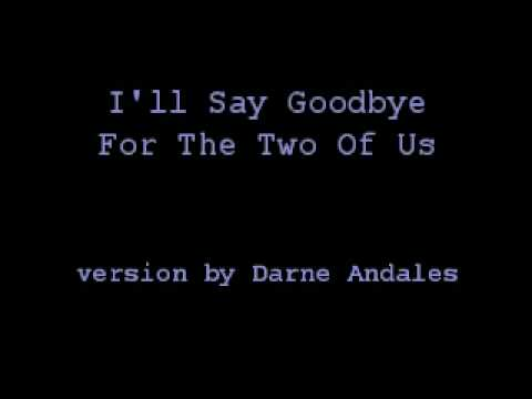 I'll Say Goodbye For The Two Of Us By Darne Andales video
