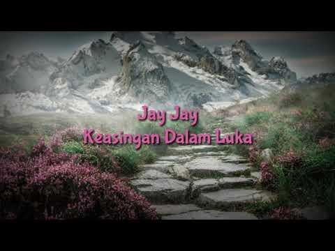 Jay Jay - Keasingan Dalam Luka