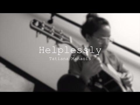 Helplessly | Tatiana Manaois [ORIGINAL]