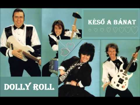 Dolly Roll - Késő A Bánat
