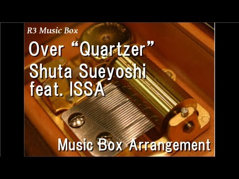 "Over ""Quartzer""/Shuta Sueyoshi Feat. ISSA [Music Box] (""Kamen Rider Zi-O"" Theme Song)"