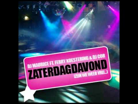 Dj Maurice ft Ferry Koestering & DJ Cor - Zaterdagavond (zijn we weer vrij...)