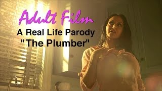 Adult Film: A Real Life Parody - The Plumber