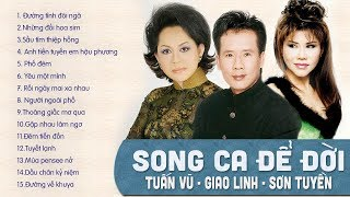TUẤN VŨ SƠN TUYỀN GIAO LINH - SONG CA ĐỂ ĐỜI HẢI NGOẠI - LK SONG CA TRỮ TÌNH BOLERO NGHE LA KẾT