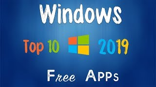 2019 - Top 10  Free application and software for Windows  - Must Watch
