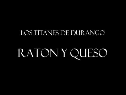 Los Titanes De Durango - Raton Y Queso video