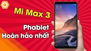 Mở hộp Xiaomi Mi Max 3 - Chiếc Phablet hoàn hảo nhất