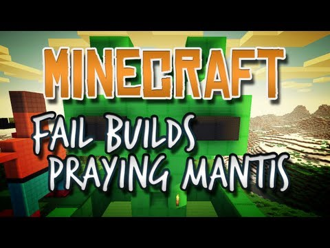 Minecraft - Fail Builds - 8 Minute Praying Mantis?