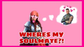 Where's my Soulmate at on Fortnite? Pt. 1 *Live Streamed*