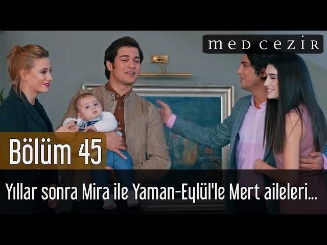 Medcezir 45.Bölüm | Yıllar sonra Mira ile Yaman-Eylül'le Mert aileleri...