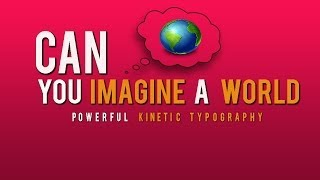 CAN YOU IMAGINE A WORLD- POWERFUL KINETIC TYPOGRAPHY