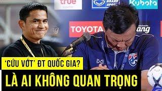 Sốt sắng tìm HLV trưởng, Thái Lan nhận được câu trả lời sốc của Kiatisuk