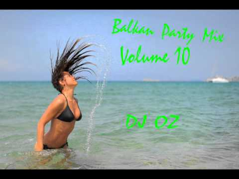Balkan Party Mix||Volume 10||DJ OZ