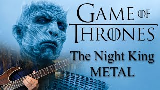 The Night King (METAL VERSION) - Game of Thrones