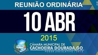 10 de Abril de 2015 - Reunião Ordinária da Câmara Municipal de Cachoeira Dourada - Goiás