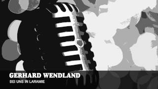Gerhard Wendland - Bei Uns In Laramie