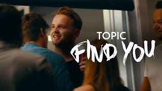 TOPIC - FIND YOU feat. Jake Reese (Official Video)