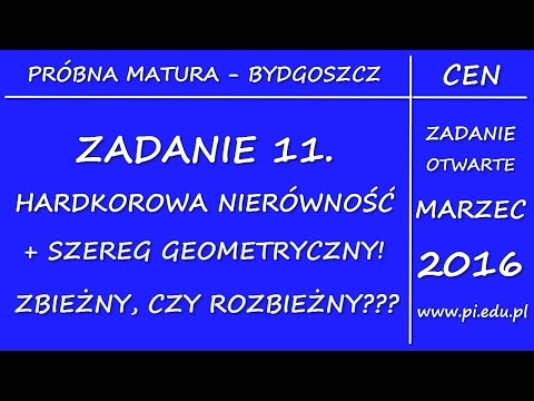 Zadanie 11. Marzec 2016 PR. CEN W Bydgoszczy [Szereg Geometryczny]